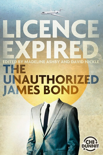 Licence Expired - The Unauthorized James Bond